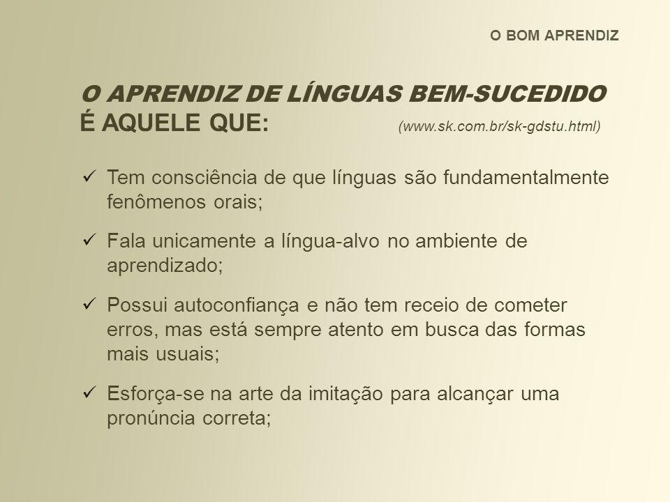O BOM APRENDIZ O APRENDIZ DE LÍNGUAS BEM-SUCEDIDO É AQUELE QUE: (www.sk.com.br/sk-gdstu.html)