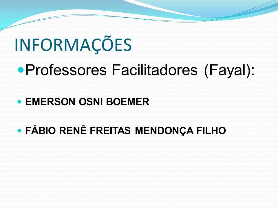 INFORMAÇÕES Professores Facilitadores (Fayal): EMERSON OSNI BOEMER