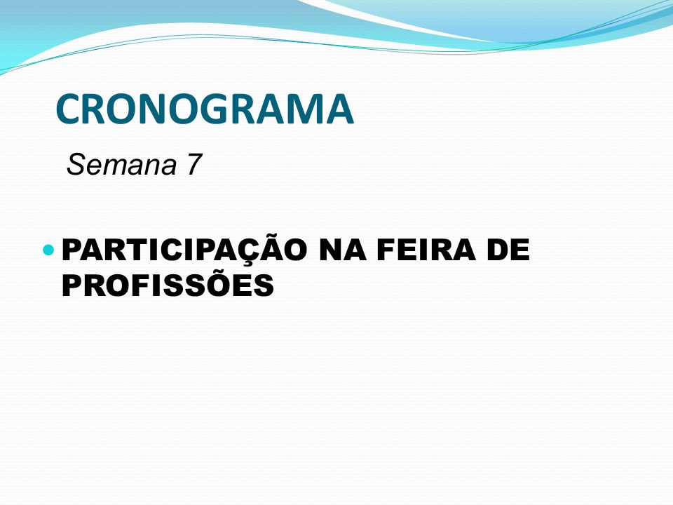 CRONOGRAMA Semana 7 PARTICIPAÇÃO NA FEIRA DE PROFISSÕES