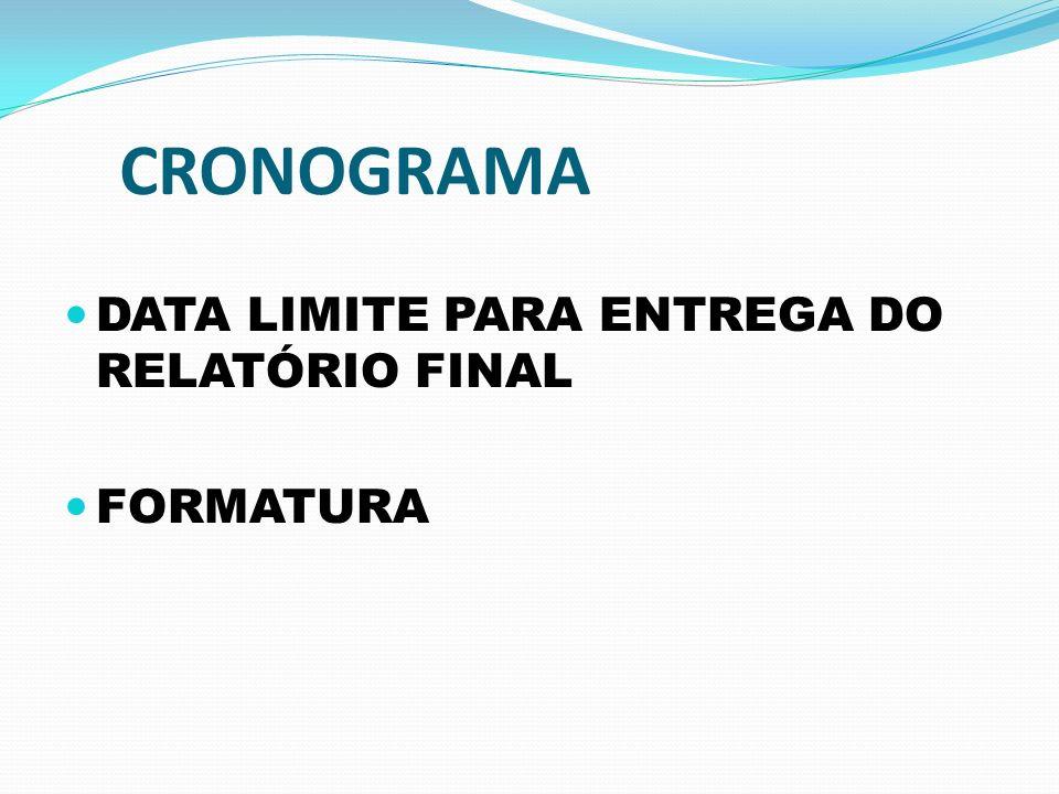 CRONOGRAMA DATA LIMITE PARA ENTREGA DO RELATÓRIO FINAL FORMATURA