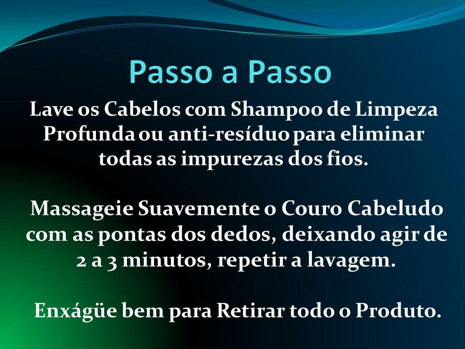 Passo a Passo Lave os Cabelos com Shampoo de Limpeza Profunda ou anti-resíduo para eliminar todas as impurezas dos fios.