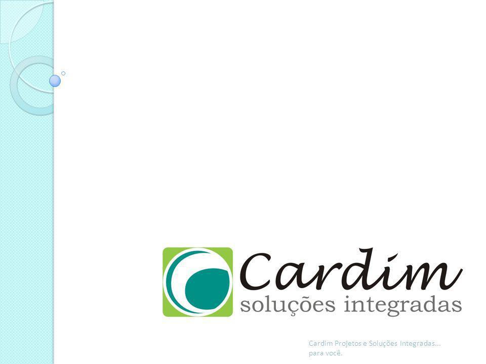 Cardim Projetos e Soluções Integradas... para você.