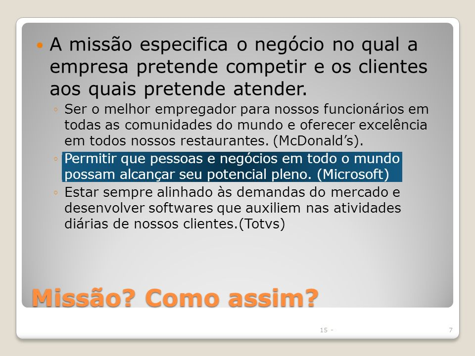 A missão especifica o negócio no qual a empresa pretende competir e os clientes aos quais pretende atender.
