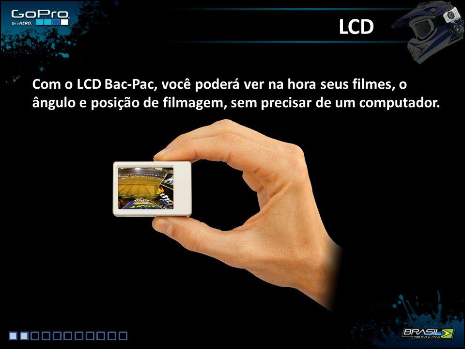 LCD Com o LCD Bac-Pac, você poderá ver na hora seus filmes, o ângulo e posição de filmagem, sem precisar de um computador.