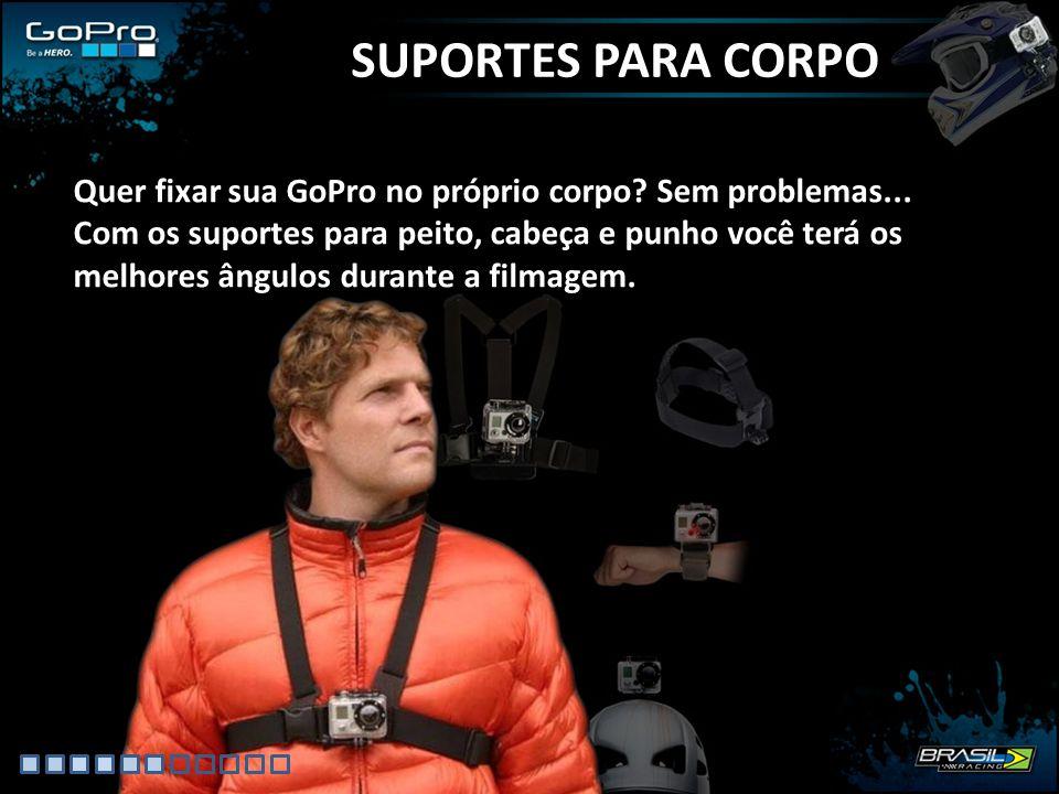 SUPORTES PARA CORPO Quer fixar sua GoPro no próprio corpo Sem problemas...