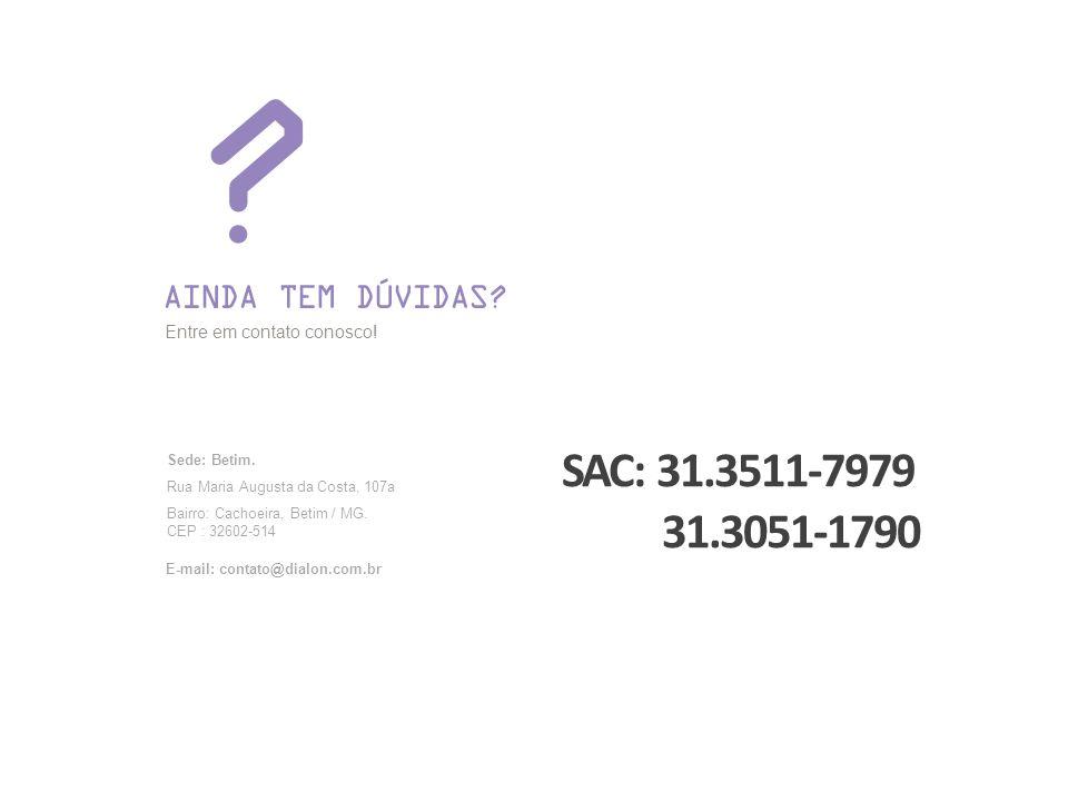 SAC: 31.3511-7979 31.3051-1790 AINDA TEM DÚVIDAS