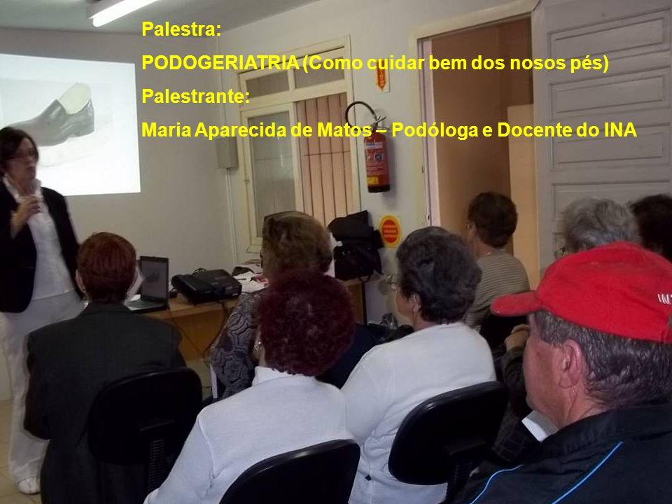 Palestra: PODOGERIATRIA (Como cuidar bem dos nosos pés) Palestrante: Maria Aparecida de Matos – Podóloga e Docente do INA.