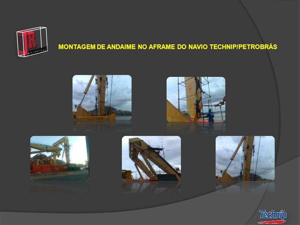 MONTAGEM DE ANDAIME NO AFRAME DO NAVIO TECHNIP/PETROBRÁS