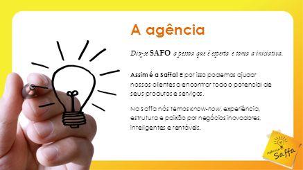 A agência Diz-se SAFO a pessoa que é esperta e toma a iniciativa.
