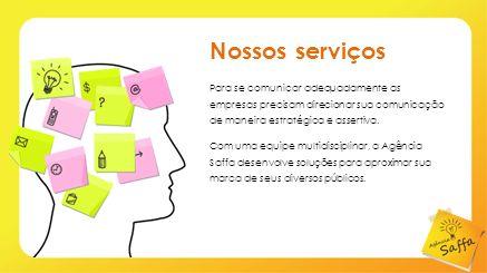 Nossos serviços Para se comunicar adequadamente as empresas precisam direcionar sua comunicação de maneira estratégica e assertiva.