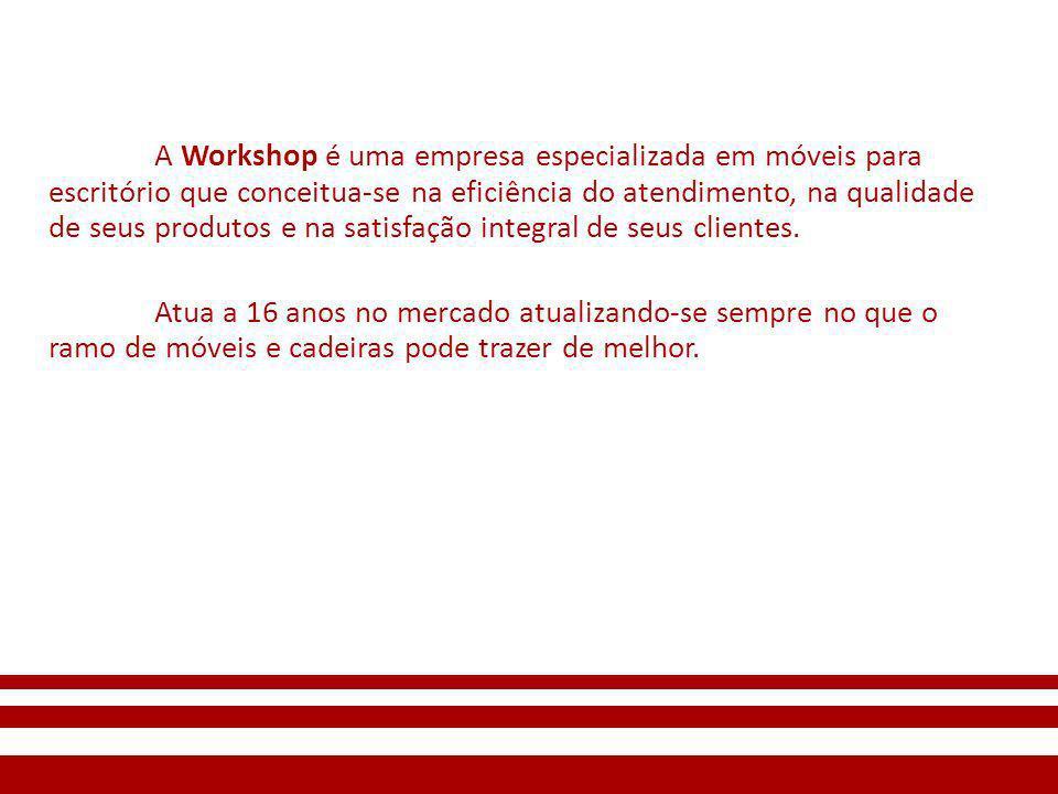A Workshop é uma empresa especializada em móveis para escritório que conceitua-se na eficiência do atendimento, na qualidade de seus produtos e na satisfação integral de seus clientes.
