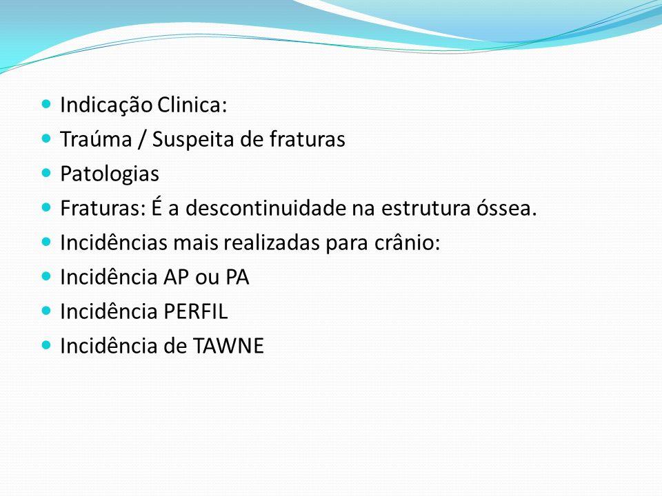 Indicação Clinica: Traúma / Suspeita de fraturas. Patologias. Fraturas: É a descontinuidade na estrutura óssea.