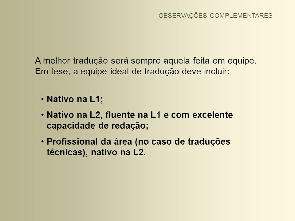 Nativo na L2, fluente na L1 e com excelente capacidade de redação;