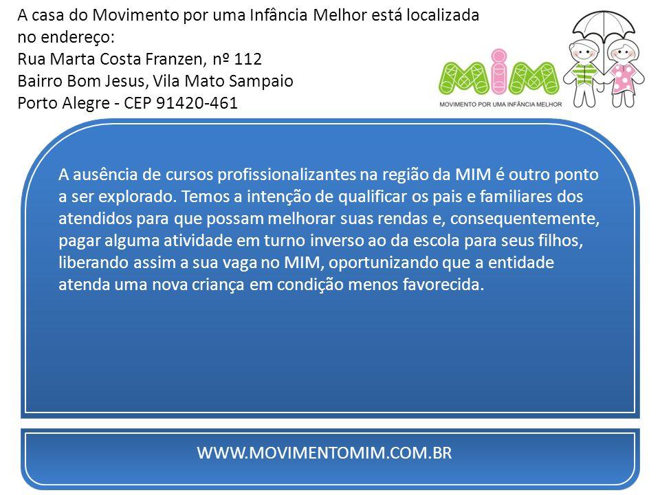 A casa do Movimento por uma Infância Melhor está localizada no endereço: Rua Marta Costa Franzen, nº 112 Bairro Bom Jesus, Vila Mato Sampaio Porto Alegre - CEP 91420-461