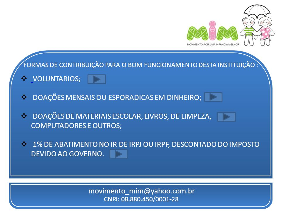 FORMAS DE CONTRIBUIÇÃO PARA O BOM FUNCIONAMENTO DESTA INSTITUIÇÃO :