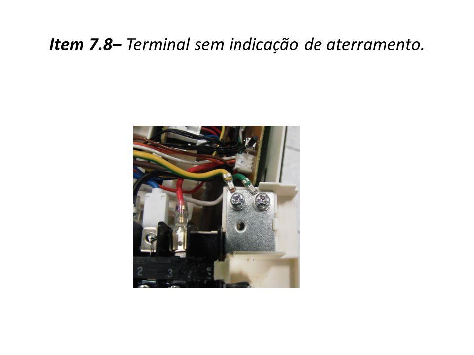 Item 7.8– Terminal sem indicação de aterramento.