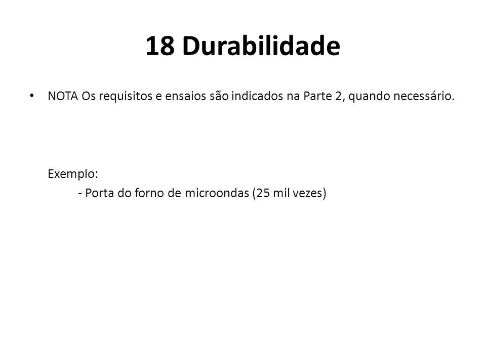 18 Durabilidade NOTA Os requisitos e ensaios são indicados na Parte 2, quando necessário. Exemplo: