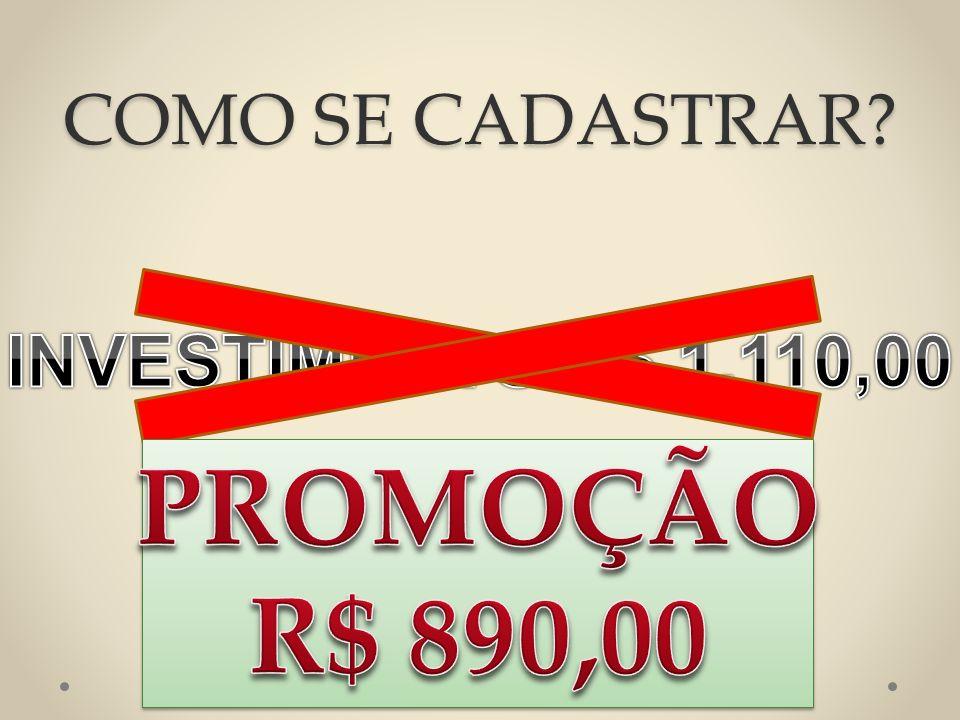 COMO SE CADASTRAR INVESTIMENTO R$ 1.110,00 PROMOÇÃO R$ 890,00