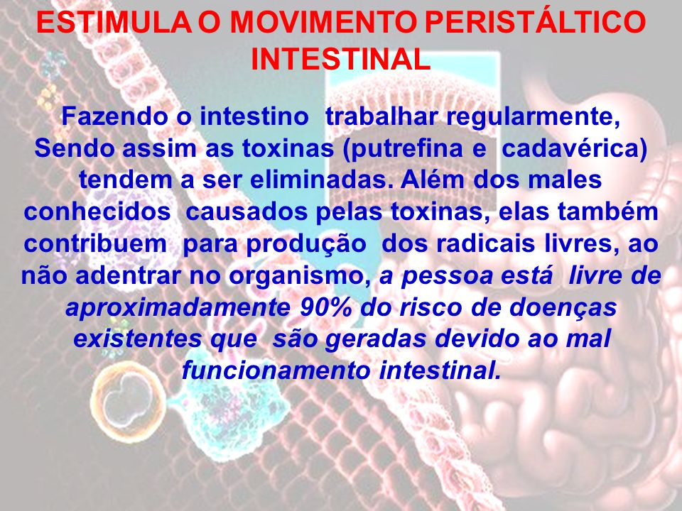 ESTIMULA O MOVIMENTO PERISTÁLTICO INTESTINAL