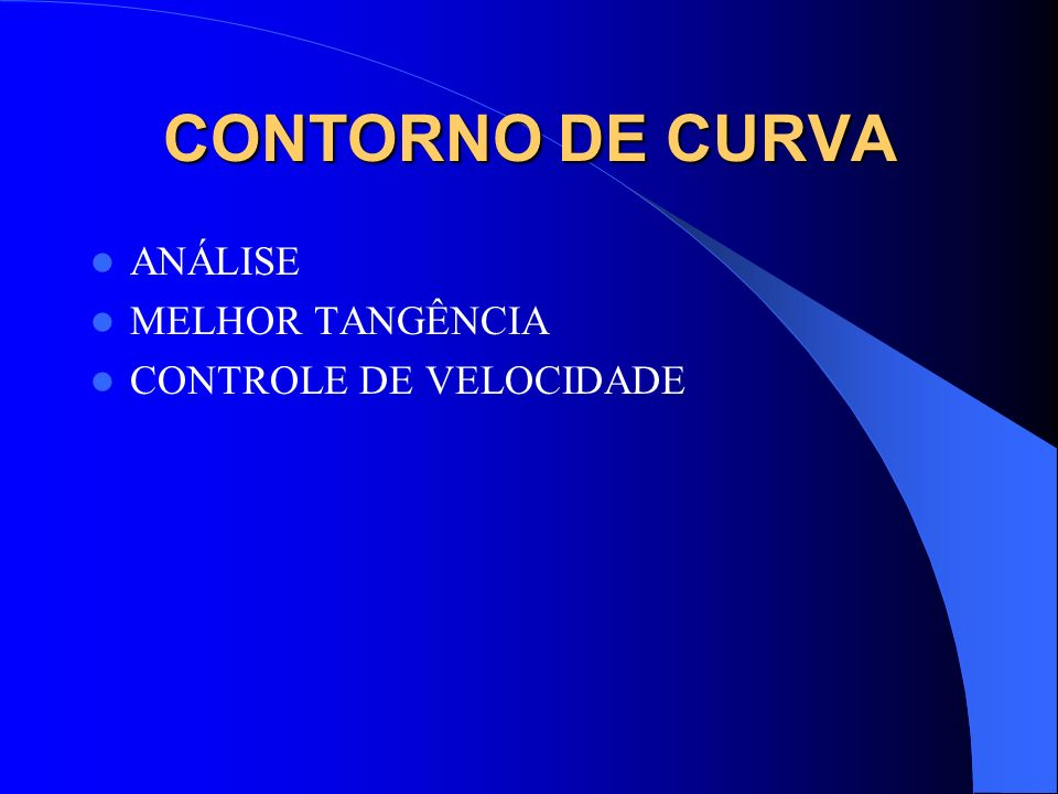 CONTORNO DE CURVA ANÁLISE MELHOR TANGÊNCIA CONTROLE DE VELOCIDADE