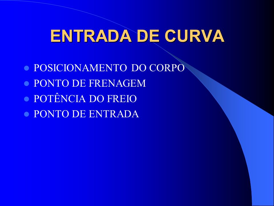 ENTRADA DE CURVA POSICIONAMENTO DO CORPO PONTO DE FRENAGEM