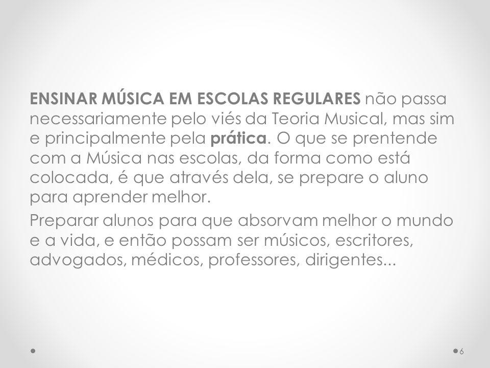 ENSINAR MÚSICA EM ESCOLAS REGULARES não passa necessariamente pelo viés da Teoria Musical, mas sim e principalmente pela prática.
