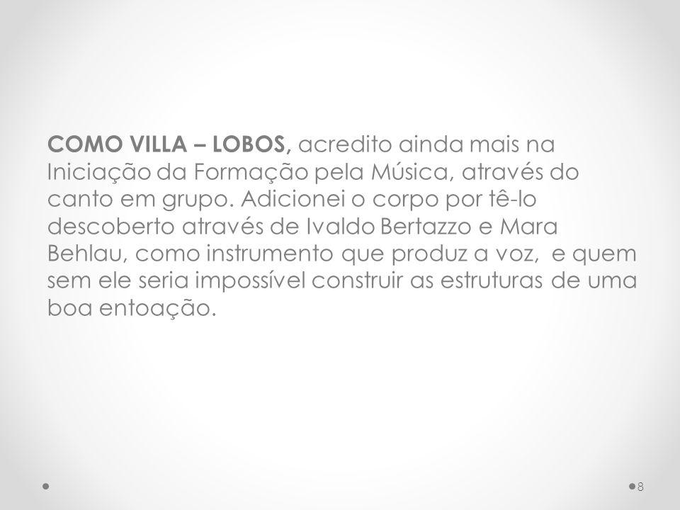 COMO VILLA – LOBOS, acredito ainda mais na Iniciação da Formação pela Música, através do canto em grupo.
