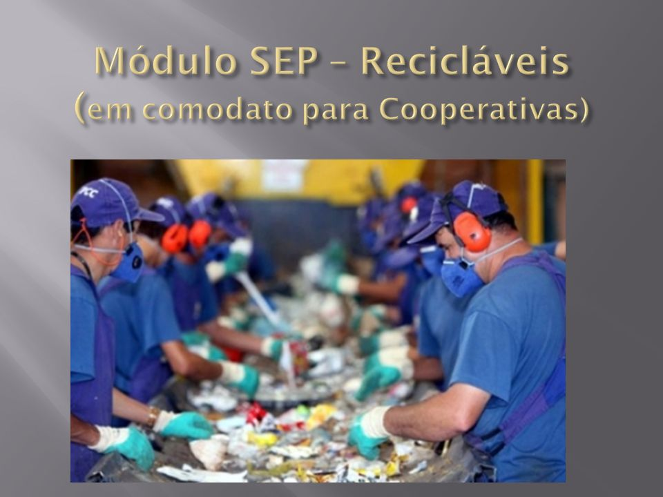 Módulo SEP – Recicláveis (em comodato para Cooperativas)