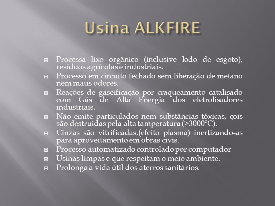 Usina ALKFIRE Processa lixo orgânico (inclusive lodo de esgoto), resíduos agrícolas e industriais.