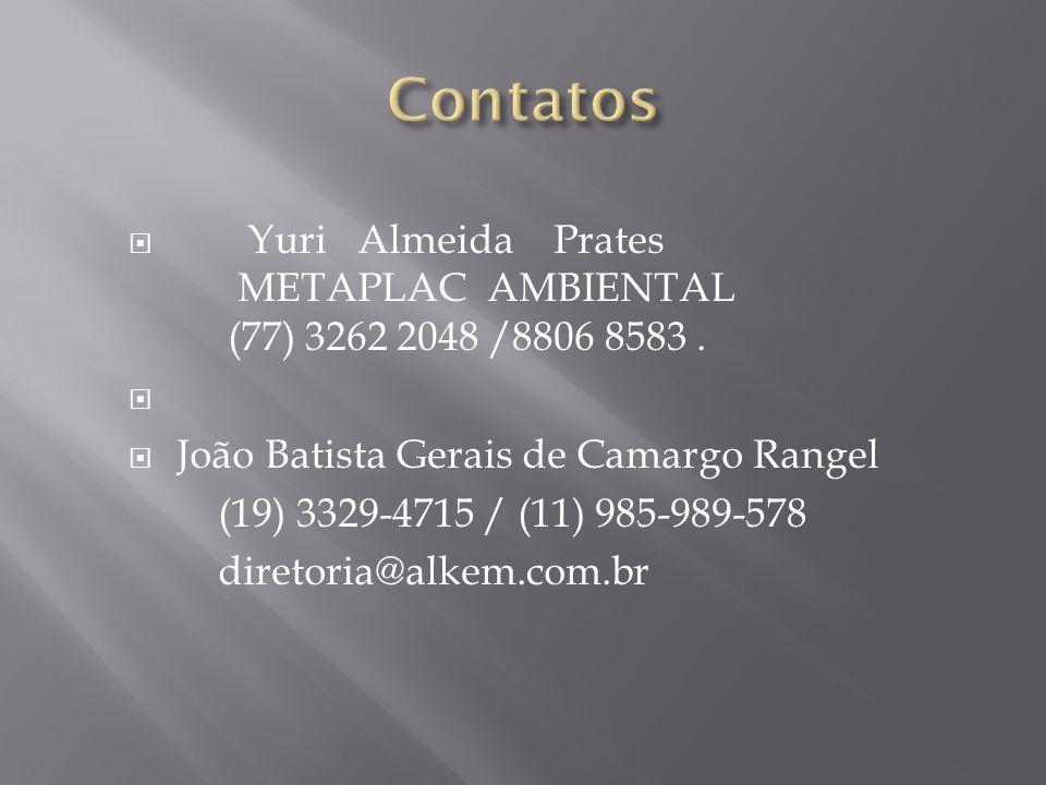 Contatos Yuri Almeida Prates METAPLAC AMBIENTAL (77) 3262 2048 /8806 8583 .