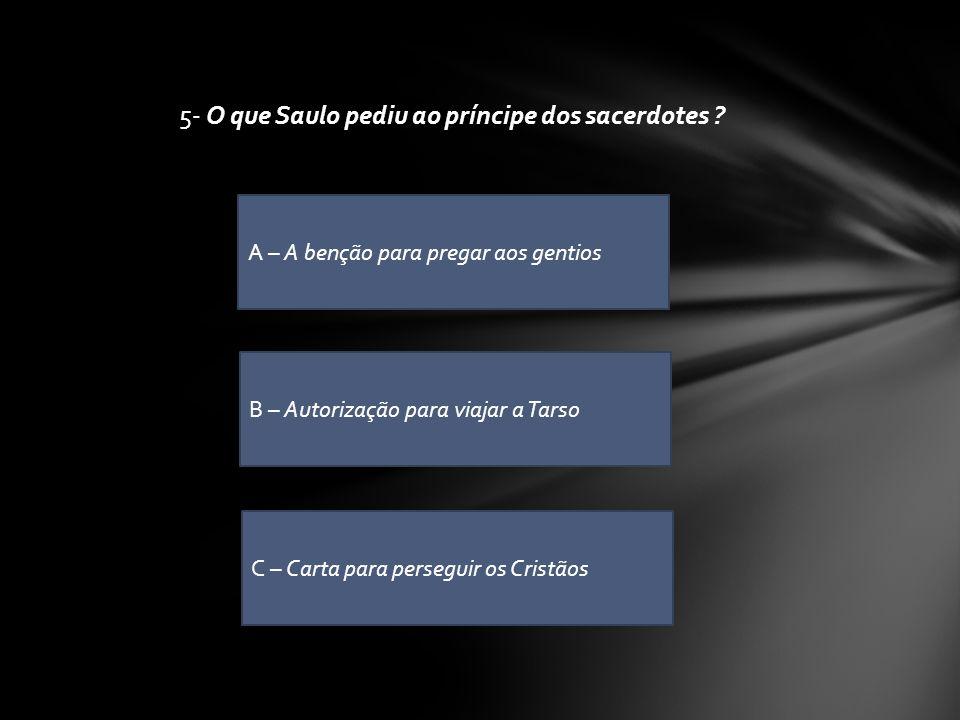 5- O que Saulo pediu ao príncipe dos sacerdotes