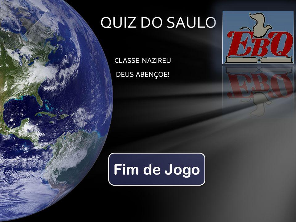 QUIZ DO SAULO CLASSE NAZIREU DEUS ABENÇOE! Fim de Jogo
