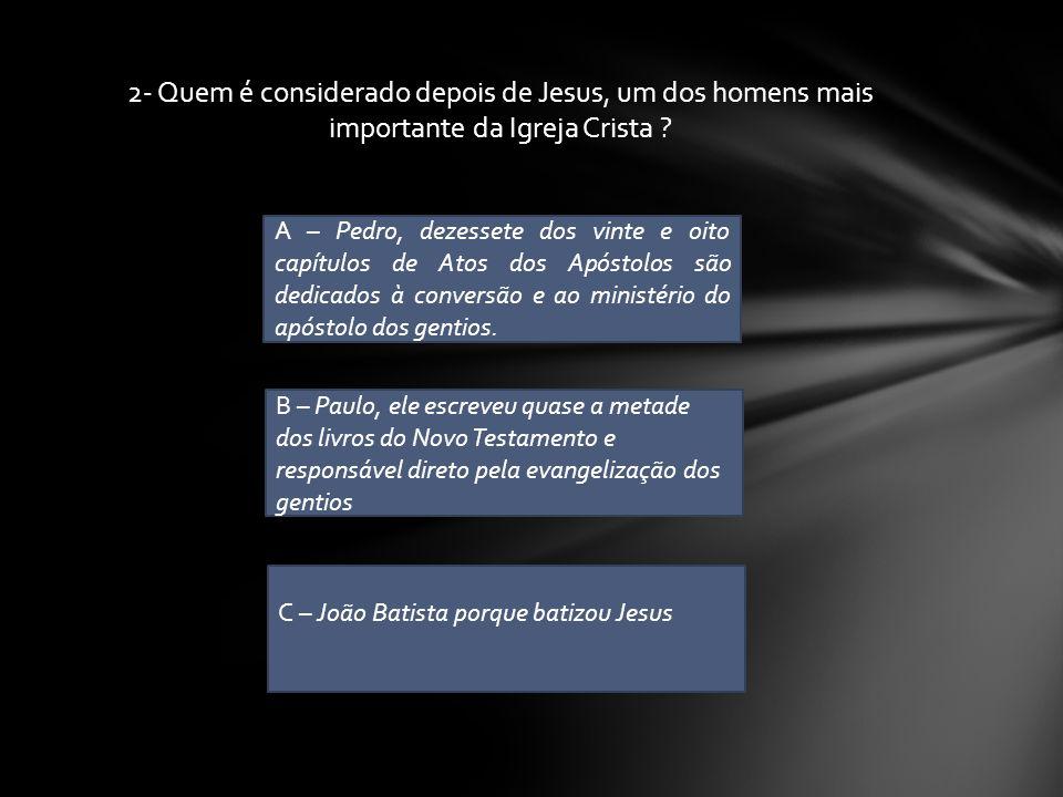 2- Quem é considerado depois de Jesus, um dos homens mais importante da Igreja Crista
