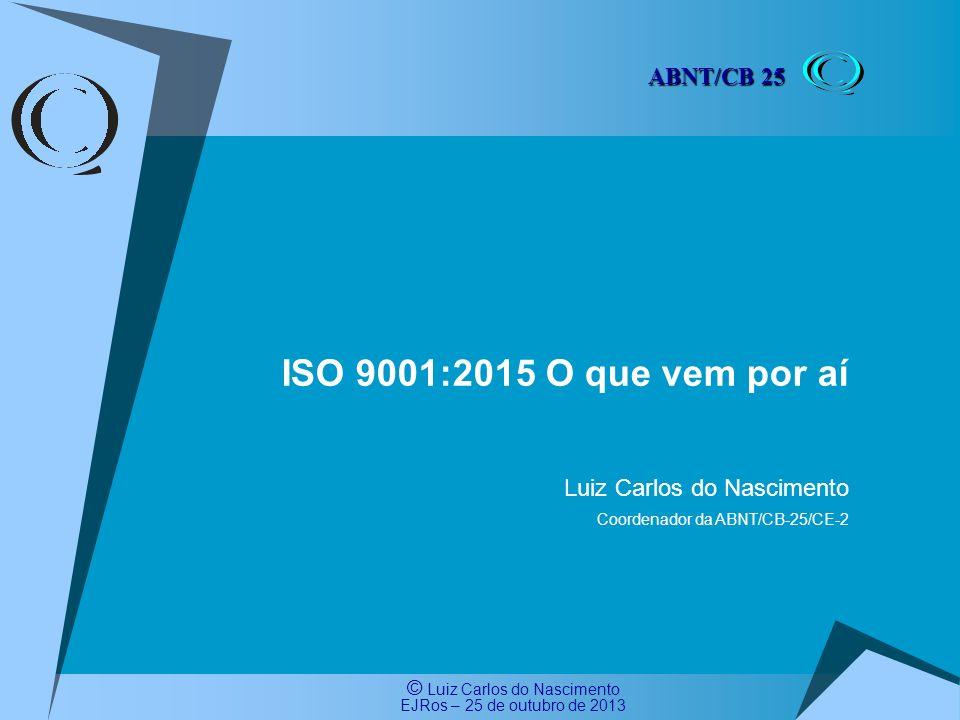 ISO 9001:2015 O que vem por aí ABNT/CB 25 Luiz Carlos do Nascimento