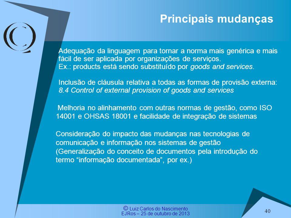 Principais mudanças Adequação da linguagem para tornar a norma mais genérica e mais fácil de ser aplicada por organizações de serviços.