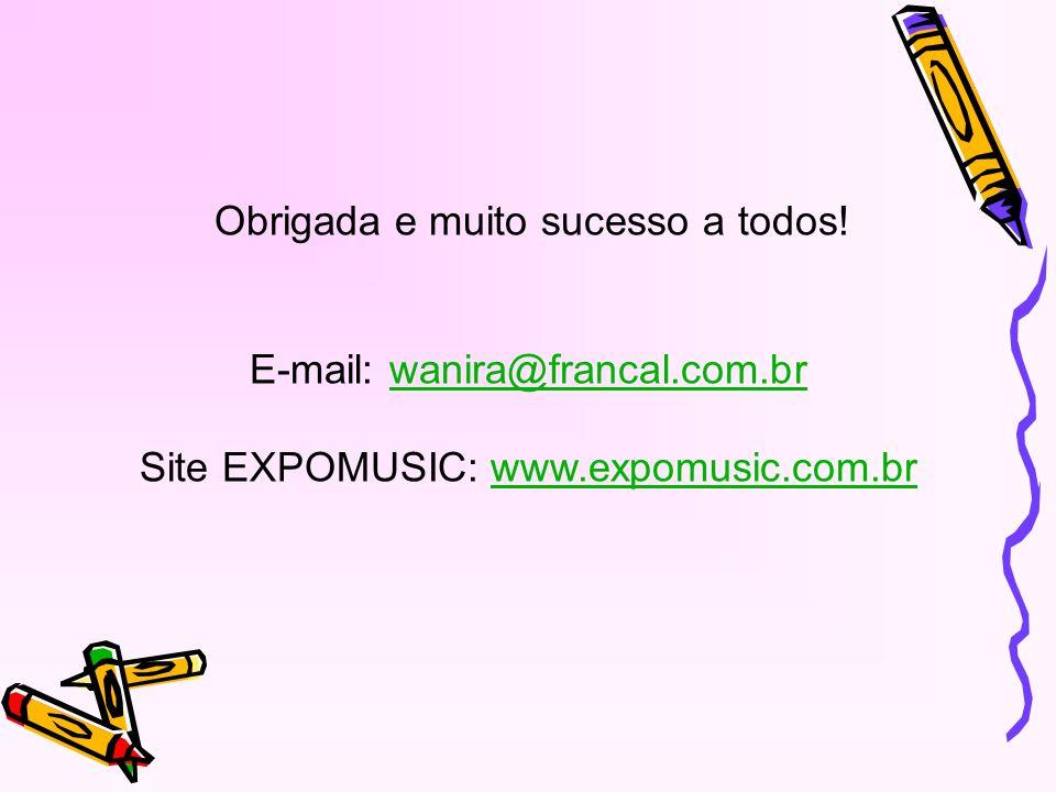 E-mail: wanira@francal.com.br Site EXPOMUSIC: www.expomusic.com.br