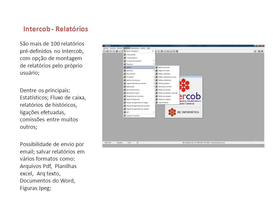 Intercob - Relatórios São mais de 100 relatórios pré-definidos no Intercob, com opção de montagem de relatórios pelo próprio usuário;