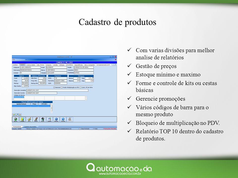 Cadastro de produtos Com varias divisões para melhor analise de relatórios. Gestão de preços. Estoque mínimo e maximo.