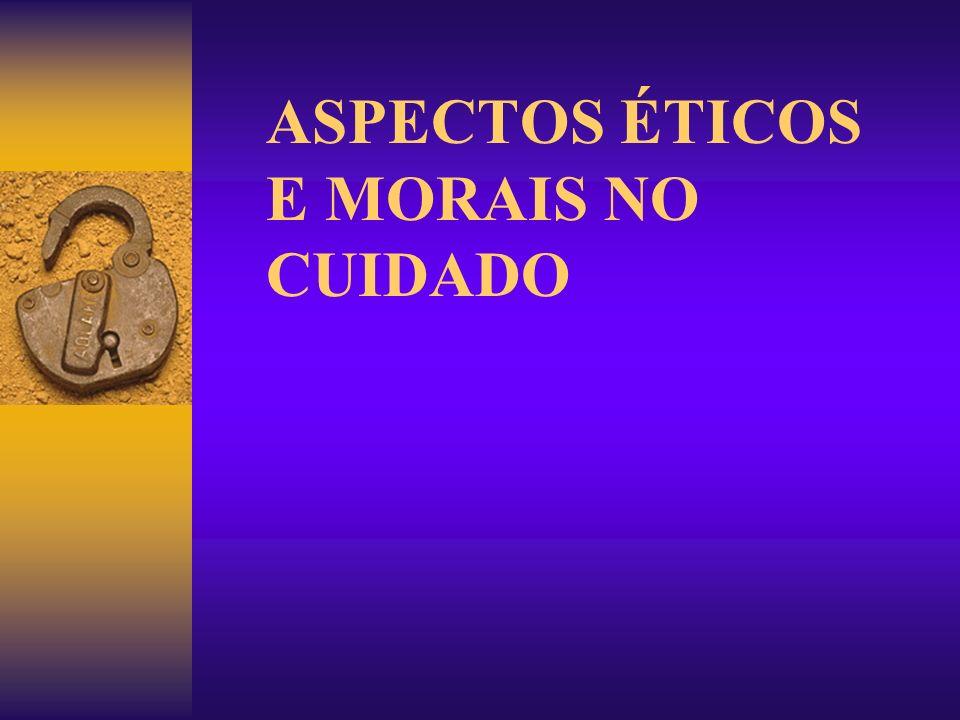 ASPECTOS ÉTICOS E MORAIS NO CUIDADO