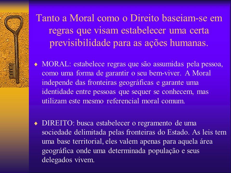 Tanto a Moral como o Direito baseiam-se em regras que visam estabelecer uma certa previsibilidade para as ações humanas.