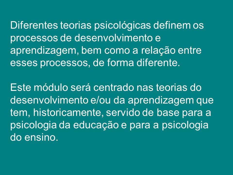 Diferentes teorias psicológicas definem os processos de desenvolvimento e aprendizagem, bem como a relação entre esses processos, de forma diferente.
