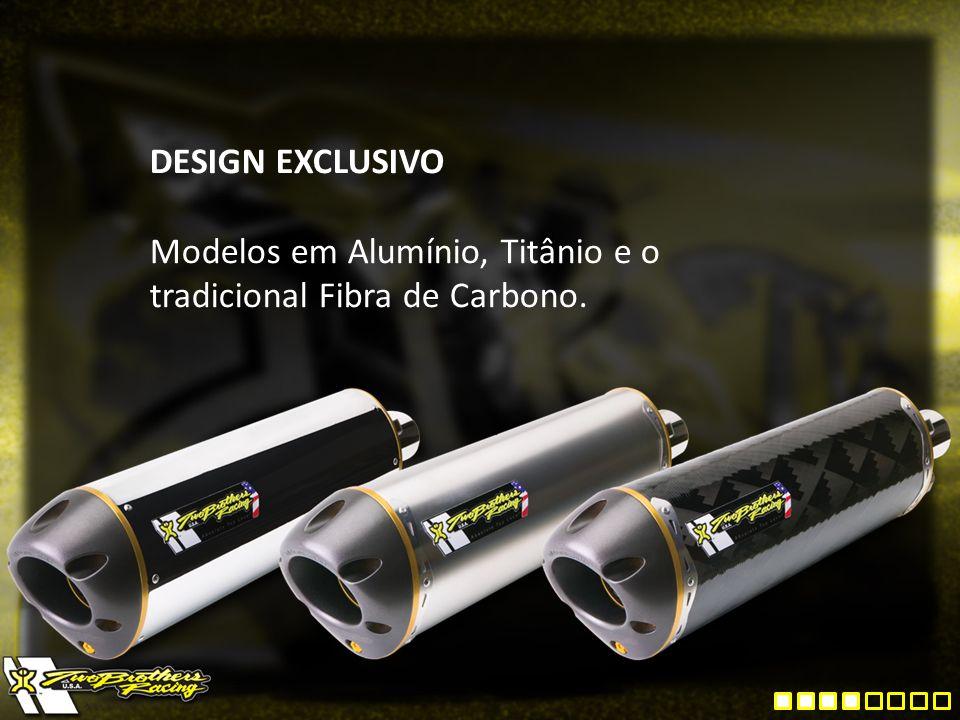 DESIGN EXCLUSIVO Modelos em Alumínio, Titânio e o tradicional Fibra de Carbono.
