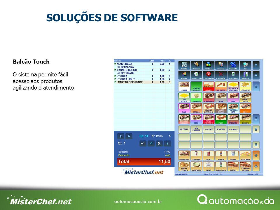 SOLUÇÕES DE SOFTWARE Balcão Touch O sistema permite fácil acesso aos produtos agilizando o atendimento.