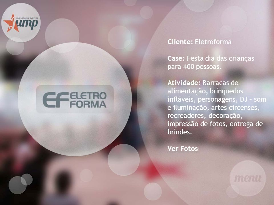 Cliente: Eletroforma Case: Festa dia das crianças para 400 pessoas.