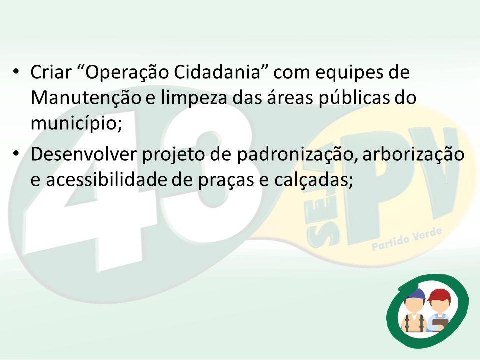 Criar Operação Cidadania com equipes de Manutenção e limpeza das áreas públicas do município;