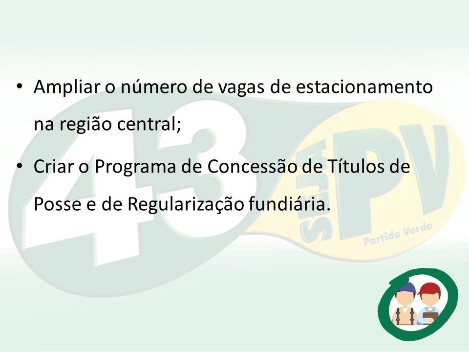 Ampliar o número de vagas de estacionamento na região central;