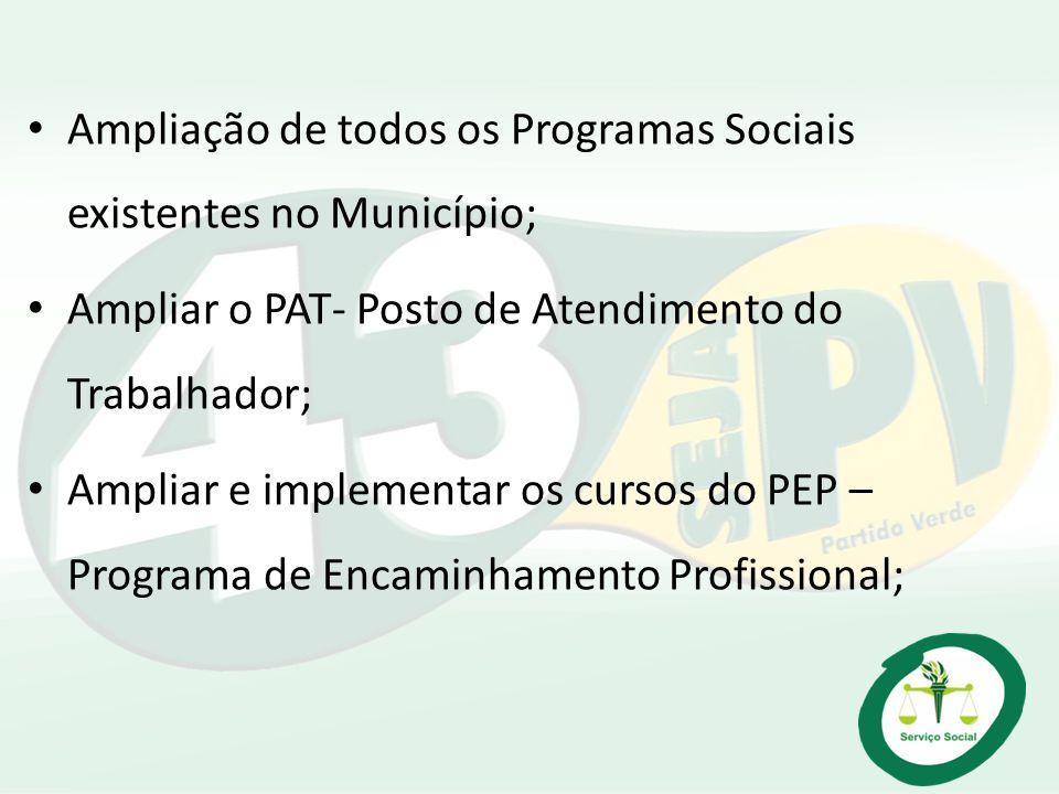 Ampliação de todos os Programas Sociais existentes no Município;