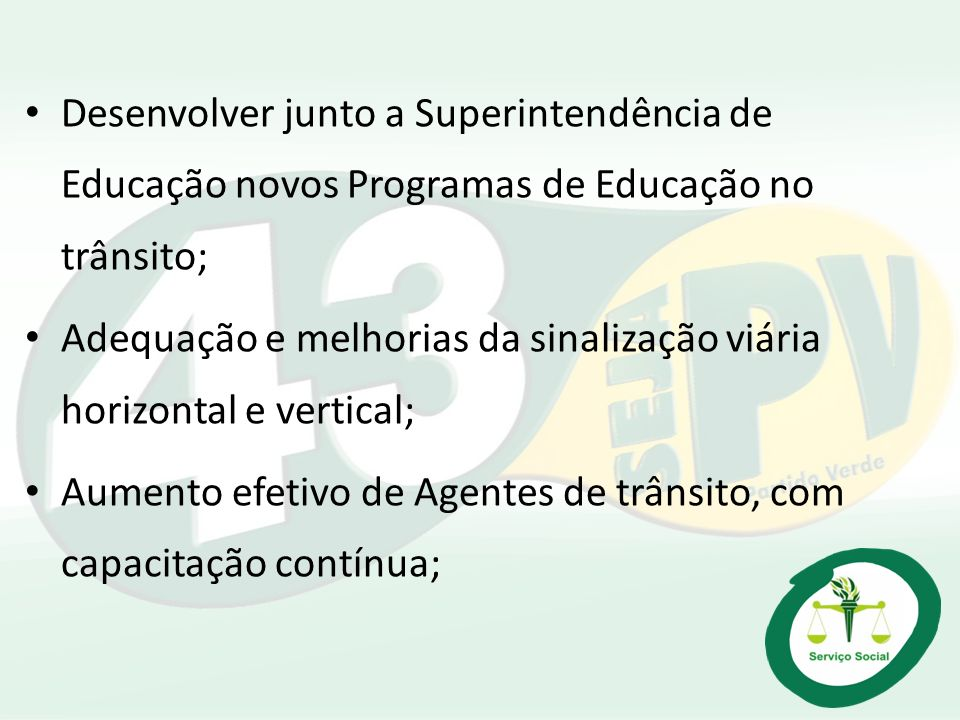 Desenvolver junto a Superintendência de Educação novos Programas de Educação no trânsito;