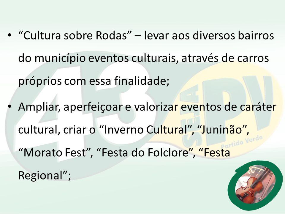 Cultura sobre Rodas – levar aos diversos bairros do município eventos culturais, através de carros próprios com essa finalidade;