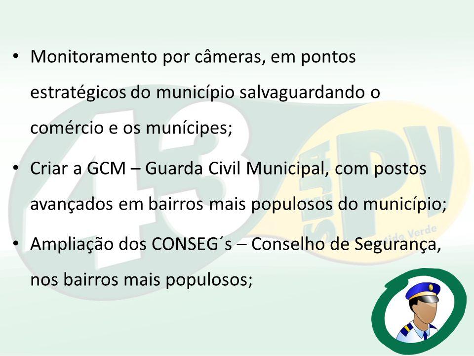 Monitoramento por câmeras, em pontos estratégicos do município salvaguardando o comércio e os munícipes;